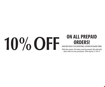 10% off on all prepaid orders! DOES NOT APPLY TO ALTERATIONS, LEATHER OR SUEDE ITEMS. With this coupon. All orders must be prepaid. Not valid with other offers or prior purchases. Offer expires 11-30-17.
