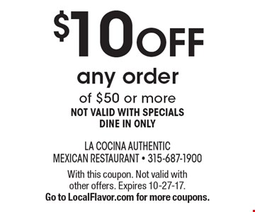 $10 OFF any order of $50 or more not valid with specials dine in only. With this coupon. Not valid with other offers. Expires 10-27-17. Go to LocalFlavor.com for more coupons.