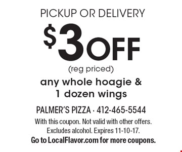 Pickup or delivery. $3 off (reg priced) any whole hoagie & 1 dozen wings. With this coupon. Not valid with other offers. Excludes alcohol. Expires 11-10-17. Go to LocalFlavor.com for more coupons.
