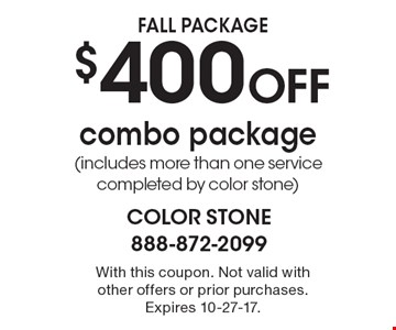 FALL PACKAGE $400 OFF combo package (includes more than one service completed by color stone). With this coupon. Not valid with other offers or prior purchases. Expires 10-27-17.