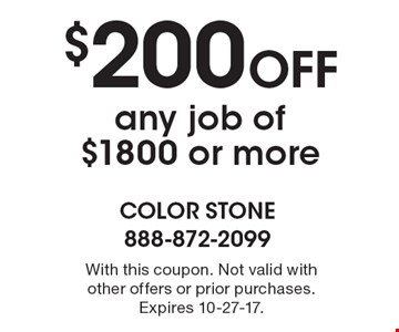 $200 OFF any job of $1800 or more. With this coupon. Not valid with other offers or prior purchases. Expires 10-27-17.