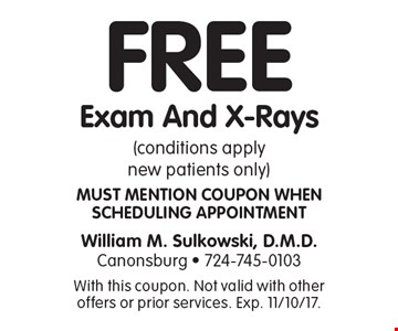 Free Exam And X-Rays (conditions apply new patients only) Must mention coupon when scheduling appointment. With this coupon. Not valid with other offers or prior services. Exp. 11/10/17.