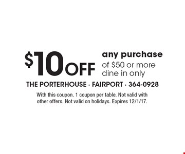 $10 Off any purchase of $50 or more, dine in only. With this coupon. 1 coupon per table. Not valid with other offers. Not valid on holidays. Expires 12/1/17.