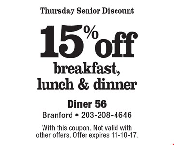 15% off breakfast, lunch & dinner Thursday Senior Discount. With this coupon. Not valid with other offers. Offer expires 11-10-17.