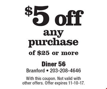 $5 off any purchase of $25 or more. With this coupon. Not valid with other offers. Offer expires 11-10-17.