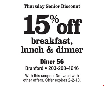 15% off breakfast, lunch & dinner. Thursday Senior Discount. With this coupon. Not valid with other offers. Offer expires 2-2-18.