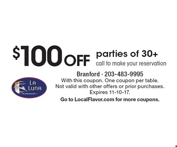 $100 OFF parties of 30+. Call to make your reservation. With this coupon. One coupon per table. Not valid with other offers or prior purchases. Expires 11-10-17. Go to LocalFlavor.com for more coupons.