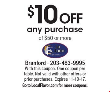 $10 OFF any purchase of $50 or more. With this coupon. One coupon per table. Not valid with other offers or prior purchases. Expires 11-10-17. Go to LocalFlavor.com for more coupons.