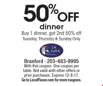 50% off dinner. Buy 1 dinner, get 2nd 50% off. Tuesday, Thursday & Sunday Only. With this coupon. One coupon per table. Not valid with other offers or prior purchases. Expires 12-8-17. Go to LocalFlavor.com for more coupons.