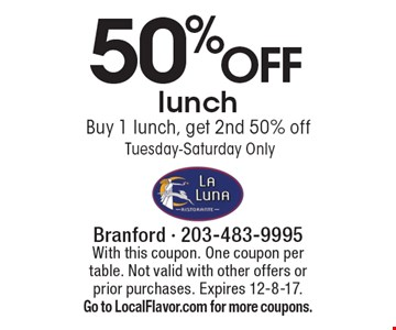 50% off lunch. Buy 1 lunch, get 2nd 50% off. Tuesday-Saturday Only. With this coupon. One coupon per table. Not valid with other offers or prior purchases. Expires 12-8-17. Go to LocalFlavor.com for more coupons.