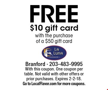 FREE $10 gift card with the purchase of a $50 gift card. With this coupon. One coupon per table. Not valid with other offers or prior purchases. Expires 2-2-18. Go to LocalFlavor.com for more coupons.
