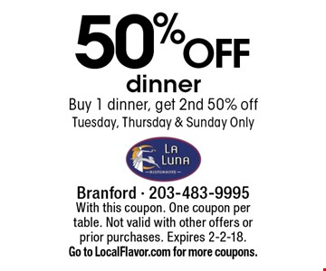 50%off dinner. Buy 1 dinner, get 2nd 50% off. Tuesday, Thursday & Sunday only. With this coupon. One coupon per table. Not valid with other offers or prior purchases. Expires 2-2-18. Go to LocalFlavor.com for more coupons.