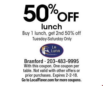 50% off lunch. Buy 1 lunch, get 2nd 50% off. Tuesday-Saturday only. With this coupon. One coupon per table. Not valid with other offers or prior purchases. Expires 2-2-18. Go to LocalFlavor.com for more coupons.