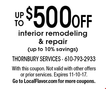 Up To $500 Off interior remodeling & repair (up to 10% savings). With this coupon. Not valid with other offers or prior services. Expires 11-10-17. Go to LocalFlavor.com for more coupons.