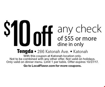 $10 off any check of $55 or more. Dine in only. With this coupon at Katonah location only. Not to be combined with any other offer. Not valid on holidays. Only valid on dinner menu. Limit 1 per table. Offer expires 10/27/17. Go to LocalFlavor.com for more coupons.