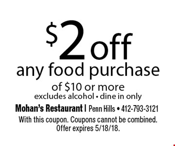 $2 off any food purchase of $10 or more. Excludes alcohol. Dine in only. With this coupon. Coupons cannot be combined. Offer expires 5/18/18.