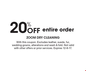 20% OFF entire order. With this coupon. Excludes leather, suede, fur, wedding gowns, alterations and wash & fold. Not valid with other offers or prior services. Expires 12-8-17.