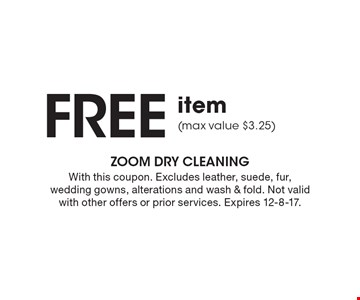 FREE item (max value $3.25). With this coupon. Excludes leather, suede, fur, wedding gowns, alterations and wash & fold. Not valid with other offers or prior services. Expires 12-8-17.