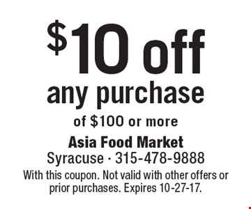 $10 off any purchase of $100 or more. With this coupon. Not valid with other offers or prior purchases. Expires 10-27-17.
