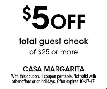 $5 OFF total guest check of $25 or more. With this coupon. 1 coupon per table. Not valid with other offers or on holidays. Offer expires 10-27-17.