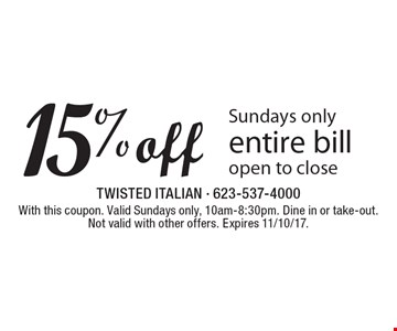 15% off entire bill Sundays only open to close. With this coupon. Valid Sundays only, 10am-8:30pm. Dine in or take-out. Not valid with other offers. Expires 11/10/17.
