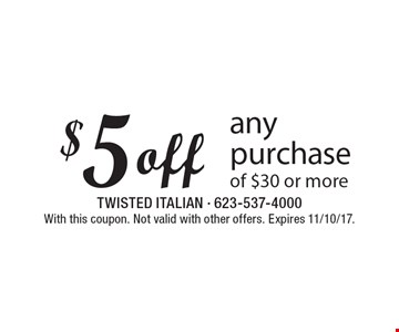 $5 off any purchase of $30 or more. With this coupon. Not valid with other offers. Expires 11/10/17.