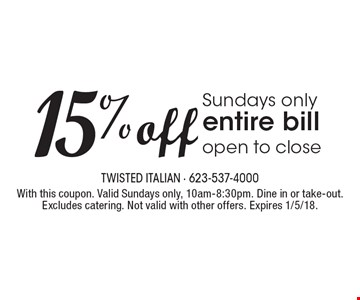 15% off entire bill. Sundays only, open to close. With this coupon. Valid Sundays only, 10am-8:30pm. Dine in or take-out. Excludes catering. Not valid with other offers. Expires 1/5/18.