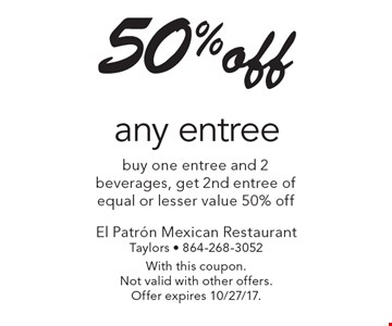 50% off any entree. Buy one entree and 2 beverages, get 2nd entree of equal or lesser value 50% off. With this coupon. Not valid with other offers. Offer expires 10/27/17.