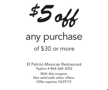 $5 off any purchase of $30 or more. With this coupon. Not valid with other offers. Offer expires 10/27/17.