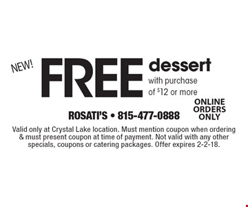 NEW! Free dessert with purchase of $12 or more. Online order only. Valid only at Crystal Lake location. Must mention coupon when ordering & must present coupon at time of payment. Not valid with any other specials, coupons or catering packages. Offer expires 2-2-18.