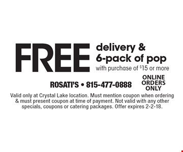 Free delivery & 6-pack of pop with purchase of $15 or more. Online order only. Valid only at Crystal Lake location. Must mention coupon when ordering & must present coupon at time of payment. Not valid with any other specials, coupons or catering packages. Offer expires 2-2-18.