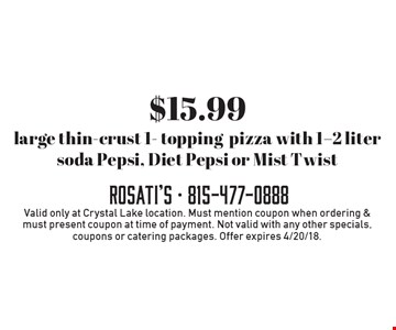 $15.99 large thin-crust 1- topping pizza with 1-2 liter soda Pepsi, Diet Pepsi or Mist Twist . Valid only at Crystal Lake location. Must mention coupon when ordering & must present coupon at time of payment. Not valid with any other specials, coupons or catering packages. Offer expires 4/20/18.