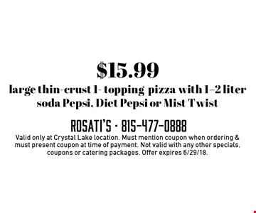 $15.99 large thin-crust 1- topping pizza with 1-2 liter soda Pepsi, Diet Pepsi or Mist Twist . Valid only at Crystal Lake location. Must mention coupon when ordering & must present coupon at time of payment. Not valid with any other specials, coupons or catering packages. Offer expires 6/29/18.