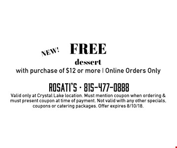 FREE dessert with purchase of $12 or more. Online Orders Only. Valid only at Crystal Lake location. Must mention coupon when ordering & must present coupon at time of payment. Not valid with any other specials, coupons or catering packages. Offer expires 8/10/18.