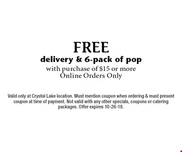 Free delivery & 6-pack of pop with purchase of $15 or more Online Orders Only. Valid only at Crystal Lake location. Must mention coupon when ordering & must present coupon at time of payment. Not valid with any other specials, coupons or catering packages. Offer expires 10-26-18.