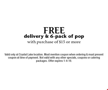 Free delivery & 6-pack of pop with purchase of $15 or more. Valid only at Crystal Lake location. Must mention coupon when ordering & must present coupon at time of payment. Not valid with any other specials, coupons or catering packages. Offer expires 1-4-19.