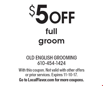 $5 OFF full groom. With this coupon. Not valid with other offers or prior services. Expires 11-10-17. Go to LocalFlavor.com for more coupons.