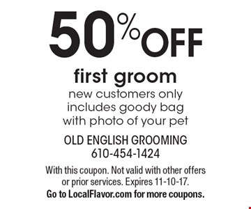50% OFF first groom. New customers only includes goody bag with photo of your pet. With this coupon. Not valid with other offers or prior services. Expires 11-10-17. Go to LocalFlavor.com for more coupons.