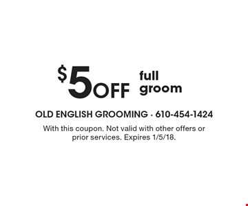 $5 Off full groom. With this coupon. Not valid with other offers or prior services. Expires 1/5/18.