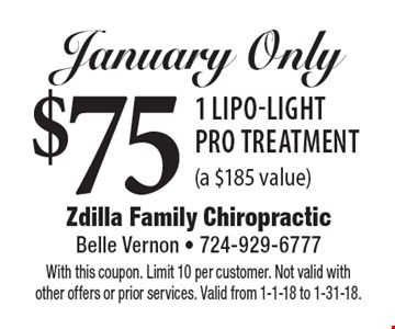 January Only $75 1 Lipo-Light Pro Treatment (a $185 value). With this coupon. Limit 10 per customer. Not valid with other offers or prior services. Valid from 1-1-18 to 1-31-18.