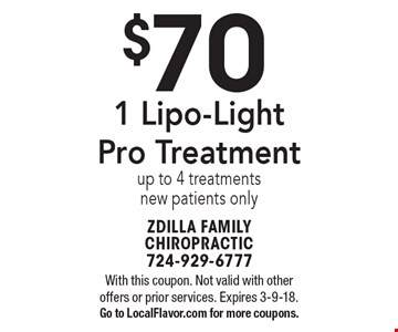 $70 1 Lipo-Light Pro Treatment up to 4 treatments new patients only. With this coupon. Not valid with other offers or prior services. Expires 3-9-18. Go to LocalFlavor.com for more coupons.