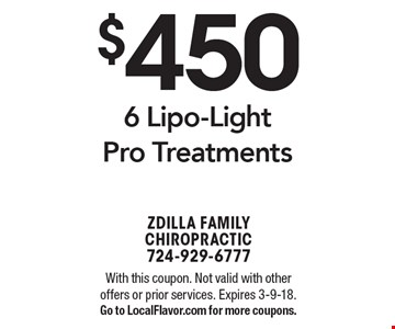 $450 6 Lipo-Light Pro Treatments. With this coupon. Not valid with other offers or prior services. Expires 3-9-18. Go to LocalFlavor.com for more coupons.