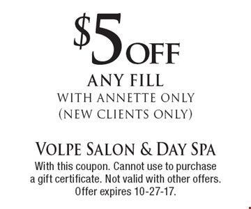 $5off any fill with Annette only (new clients only). With this coupon. Cannot use to purchase a gift certificate. Not valid with other offers. Offer expires 10-27-17.