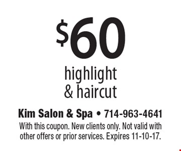 $60 highlight & haircut. With this coupon. New clients only. Not valid with other offers or prior services. Expires 11-10-17.