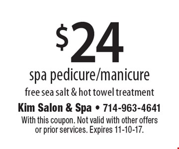 $24 spa pedicure/manicure free sea salt & hot towel treatment. With this coupon. Not valid with other offers or prior services. Expires 11-10-17.