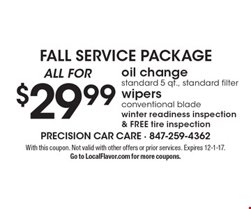 FALL SERVICE PACKAGE $29.99 oil change standard 5 qt., standard filter wipers conventional blade winter readiness inspection & FREE tire inspection. With this coupon. Not valid with other offers or prior services. Expires 12-1-17.Go to LocalFlavor.com for more coupons.