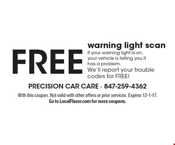 Free warning light scan If your warning light is on, your vehicle is telling you it has a problem. We'll report your trouble codes for FREE! With this coupon. Not valid with other offers or prior services. Expires 12-1-17.Go to LocalFlavor.com for more coupons.