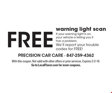 Free warning light scan If your warning light is on, your vehicle is telling you it has a problem. We'll report your trouble codes for FREE!. With this coupon. Not valid with other offers or prior services. Expires 2-2-18.Go to LocalFlavor.com for more coupons.