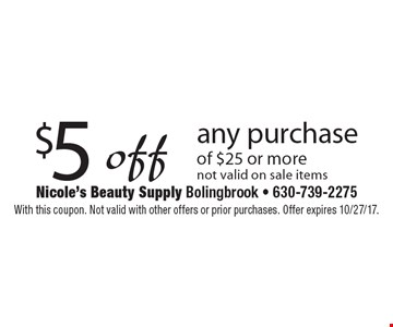 $5 off any purchase of $25 or more. Not valid on sale items. With this coupon. Not valid with other offers or prior purchases. Offer expires 10/27/17.