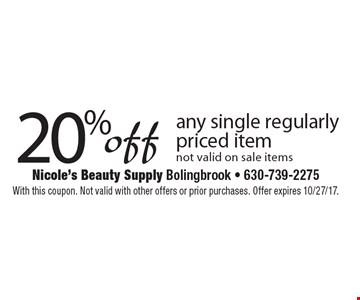 20% off any single regularly priced item. Not valid on sale items. With this coupon. Not valid with other offers or prior purchases. Offer expires 10/27/17.